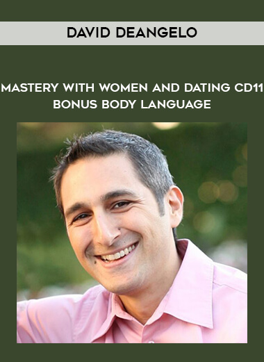 David DeAngelo - Mastery With Women and Dating CD11 - Bonus - Body Language form https://koiforest.com/
